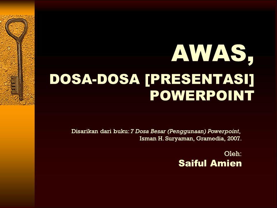AWAS, DOSA-DOSA [PRESENTASI] POWERPOINT Saiful Amien Oleh: